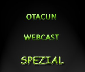 Otacun Webcast - Spezial #2 Talkrunde mit Wingman und Rambo