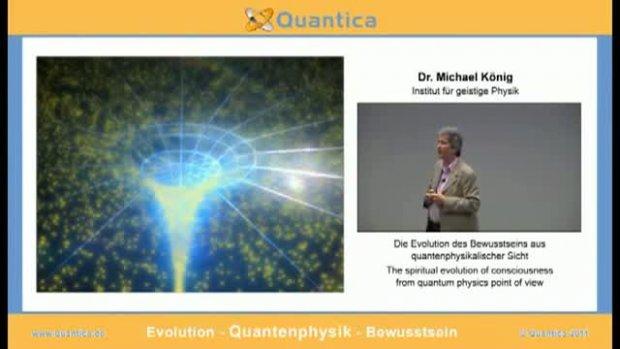 Die Evolution des Bewustseins aus quantenphysikalischer Sicht - Dr. Michael König